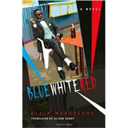 Blue White Red by Mabanckou, Alain; Dundy, Alison, 9780253007919