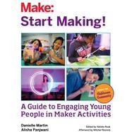 Start Making! by Martin, Danielle; Panjwani, Alisha; Rusk, Natalie, 9781457187919
