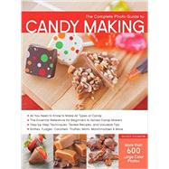 The Complete Photo Guide to Candy Making by Creative Publishing International, 9781589237919