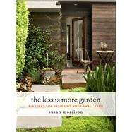 The Less Is More Garden by Morrison, Susan, 9781604697919