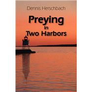 Preying in Two Harbors by Herschbach, Dennis, 9780878397921