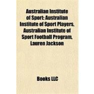 Australian Institute of Sport : Australian Institute of Sport Players, Australian Institute of Sport Football Program, Lauren Jackson by , 9781156007921