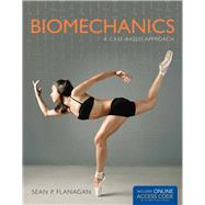 Biomechanics: A Case-based Approach by Flanagan, Sean P., Ph.D., 9781449697921