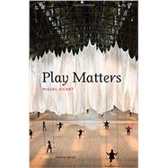 Play Matters by Sicart, Miguel, 9780262027922