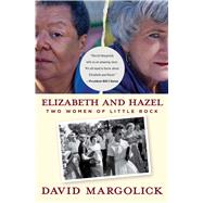 Elizabeth and Hazel : Two Women of Little Rock by David Margolick, 9780300187922