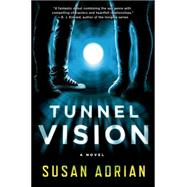 Tunnel Vision A Novel by Adrian, Susan, 9781250047922