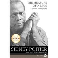 The Measure Of A Man: A Spiritual Autobiography by Poitier, Sidney, 9780061357923