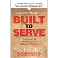 Built to Serve : How to Drive the Bottom Line with People-First Practices by Sanders, Dan; Covey, Stephen; Blanchard, Ken, 9780071497923