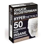 Hypertheticals : 50 Questions for Insane Conversations by Klosterman, Chuck, 9780307587923