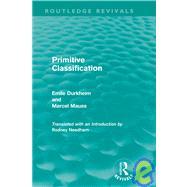 Primitive Classification (Routledge Revivals) by Durkheim,Emile, 9780415567923