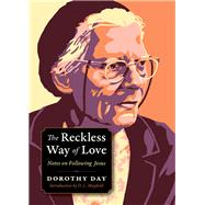 The Reckless Way of Love by Day, Dorothy; Kurtz, Carolyn, 9780874867923