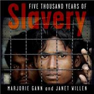 Five Thousand Years of Slavery by Gann, Marjorie; Willen, Janet, 9781101917923