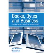 Books, Bytes and Business: The Promise of Digital Publishing by Martin,Bill, 9781138267923