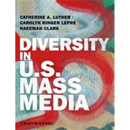 Diversity in U. S. Mass Media by Luther, Catherine A.; Lepre, Carolyn Ringer; Clark, Naeemah, 9781405187923