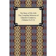 The Story of My Life: The Complete Memoirs of Giacomo Casanova by Casanova, Giacomo; Machen, Arthur, 9781420937923