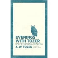 Evenings With Tozer Daily Devotional Readings by Tozer, A. W.; Smith, Gerald B., 9781600667923