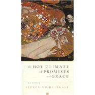 The Hot Climate of Promises and Grace 64 Stories by Nightingale, Steven, 9781619027923