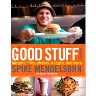 The Good Stuff Cookbook Burgers, fries, shakes, wedges, and more by Mendelsohn, Spike; Mendelsohn, Micheline, 9780470527924