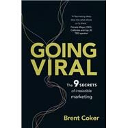 Going Viral The 9 secrets of irresistible marketing by Coker, Brent, 9781292087924