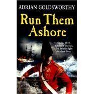 Run Them Ashore by Goldsworthy, Adrian, 9781780227924