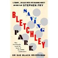Saving Bletchley Park by Black, Sue, Dr.; Colgan, Stevyn (CON), 9781908717924