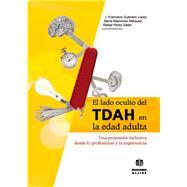 El lado oculto del TDAH en la edad adulta by López, J. Francisco Guerrero; Márquez, María Báscones; Galán, Rafael Pérez, 9788497007924