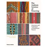 The Andean Science of Weaving: Structures and Techniques for Warp-faced Weaves by Arnold, Denise Y.; Espejo, Elvira, 9780500517925