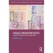 Fragile Migration Rights: Freedom of movement in post-Soviet Russia by Light; Matthew, 9781138797925