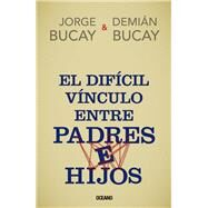 El dif�cil v�nculo entre padres e hijos by Bucay, Jorge; Bucay, Demi�n, 9786077357926