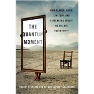 The Quantum Moment: How Planck, Bohr, Einstein, and Heisenberg Taught Us to Love Uncertainty by Crease, Robert P.; Goldhaber, Alfred Scharff, 9780393067927