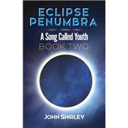 Eclipse Penumbra A Song Called Youth Trilogy Book Two by Shirley, John, 9780486817927
