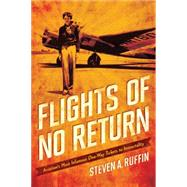Flights of No Return: Aviation History's Most Infamous One-way Tickets to Immortality by Ruffin, Steven A., 9780760347928