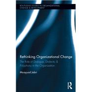 Rethinking Organizational Change: The Role of Dialogue, Dialectic & Polyphony in the Organization by Jabri; Muayyad, 9781138837928