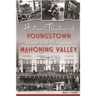 Historic Theaters of Youngstown and the Mahoning Valley by Posey, Sean T., 9781467137928