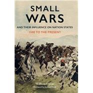 Small Wars and Their Influence on Nation States by Urban, William, 9781473837928