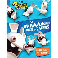 The Bwaaahsome Book of Rabbids Hijinks and Activities with Everyone's Favorite Mischief-Makers by Evans, Cordelia, 9781481437929