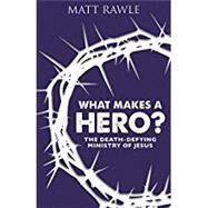 What Makes a Hero? by Rawle, Matt, 9781501847929