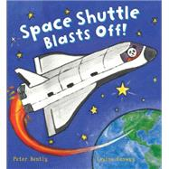 Space Shuttle Blasts Off! by Bently, Peter; Conway, Louise, 9781609927929