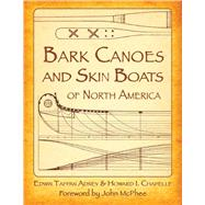 Bark Canoes and Skin Boats of North America by Adney, Edwin Tappan; Chappelle, Howard Irving; McPhee, John, 9781628737929