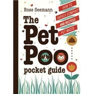 The Pet Poo Pocket Guide: How to Safely Compost and Recycle Pet Waste by Seemann, Rose, 9780865717930