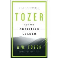 Tozer for the Christian Leader A 365-Day Devotional by Tozer, A. W.; Eggert, Ron, 9781600667930