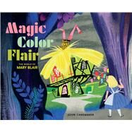 Magic Color Flair: The World of Mary Blair by Canemaker, John, 9781616287931