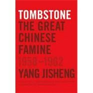 Tombstone The Great Chinese Famine, 1958-1962 by Jisheng, Yang; Friedman, Edward; MacFarquhar, Roderick; Mosher, Stacy; Guo, Jian; Friedman, Edward; Mosher, Stacy; Guo, Jian, 9780374277932