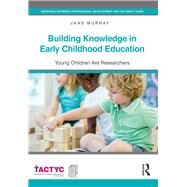 Building Knowledge in Early Childhood Education: Young Children Are Researchers by Murray; Jane, 9781138937932