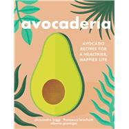 Avocaderia by Biggi, Alessandro; Brachetti, Francesco; Gramigni, Alberto, 9781328497932