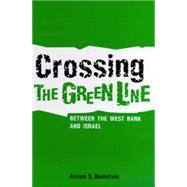 Crossing the Green Line Between the West Bank and Israel by Bornstein, Avram S., 9780812217933