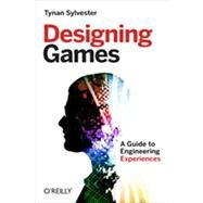 Designing Games : A Guide to Engineering Experiences by Sylvester, Tynan, 9781449337933
