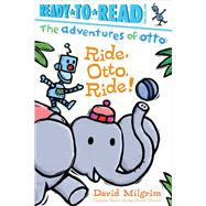 Ride, Otto, Ride! by Milgrim, David; Milgrim, David, 9781481467933
