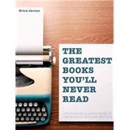 Greatest Books You'll Never Read by Richards, Bernard, 9781844037933