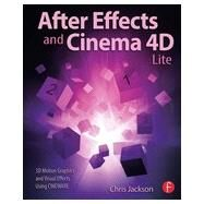 After Effects and Cinema 4D Lite: 3D Motion Graphics and Visual Effects Using CINEWARE by Jackson; Chris, 9781138777934